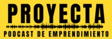 Proyecta Podcast de Emprendimiento